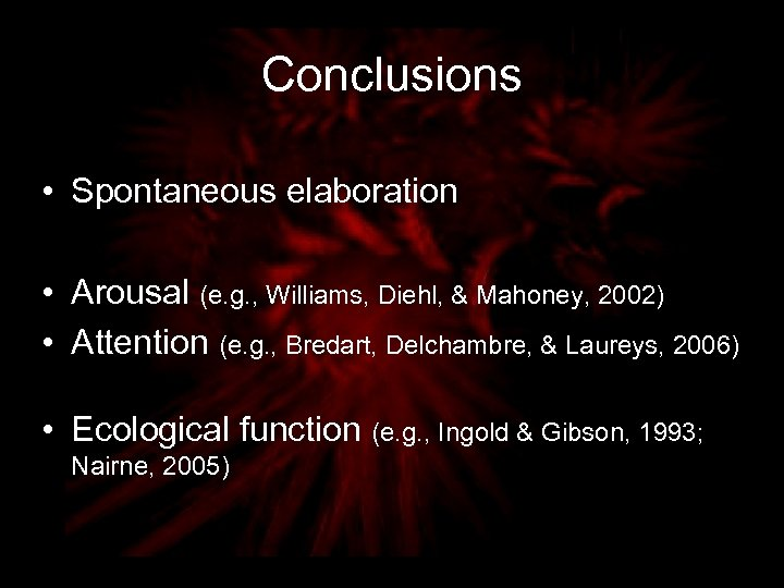 Conclusions • Spontaneous elaboration • Arousal (e. g. , Williams, Diehl, & Mahoney, 2002)