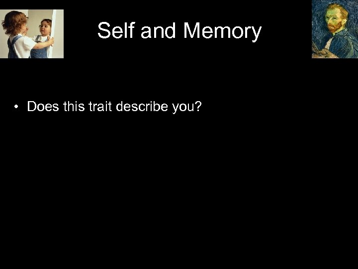 Self and Memory • Does this trait describe you?