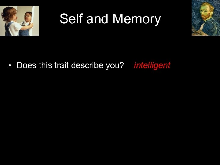 Self and Memory • Does this trait describe you? intelligent