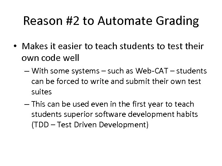Reason #2 to Automate Grading • Makes it easier to teach students to test