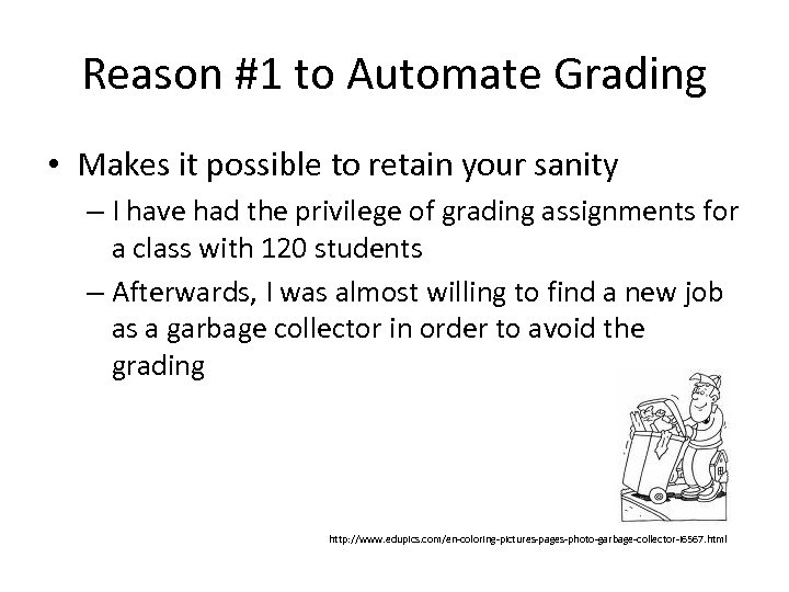 Reason #1 to Automate Grading • Makes it possible to retain your sanity –