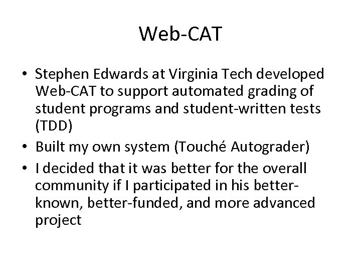 Web-CAT • Stephen Edwards at Virginia Tech developed Web-CAT to support automated grading of