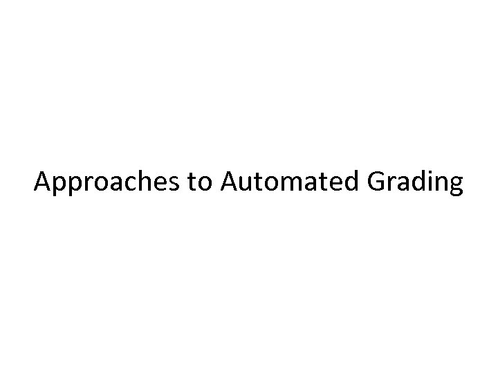 Approaches to Automated Grading