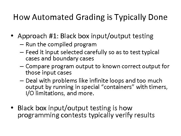 How Automated Grading is Typically Done • Approach #1: Black box input/output testing –