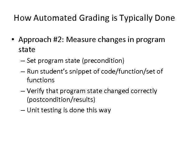 How Automated Grading is Typically Done • Approach #2: Measure changes in program state