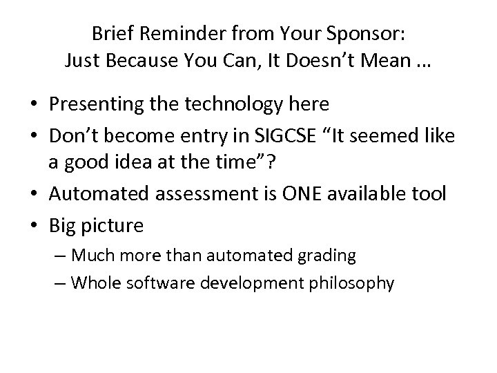 Brief Reminder from Your Sponsor: Just Because You Can, It Doesn't Mean … •