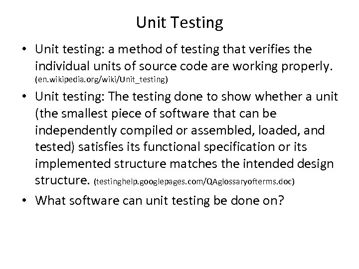 Unit Testing • Unit testing: a method of testing that verifies the individual units