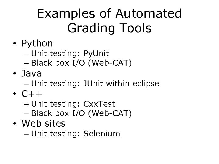 Examples of Automated Grading Tools • Python – Unit testing: Py. Unit – Black