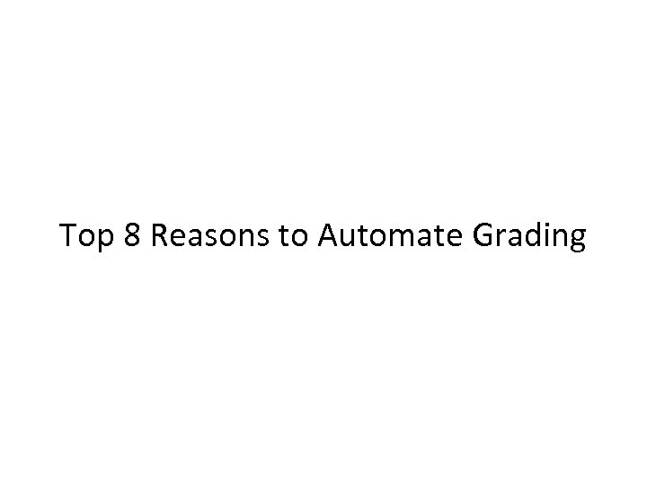 Top 8 Reasons to Automate Grading