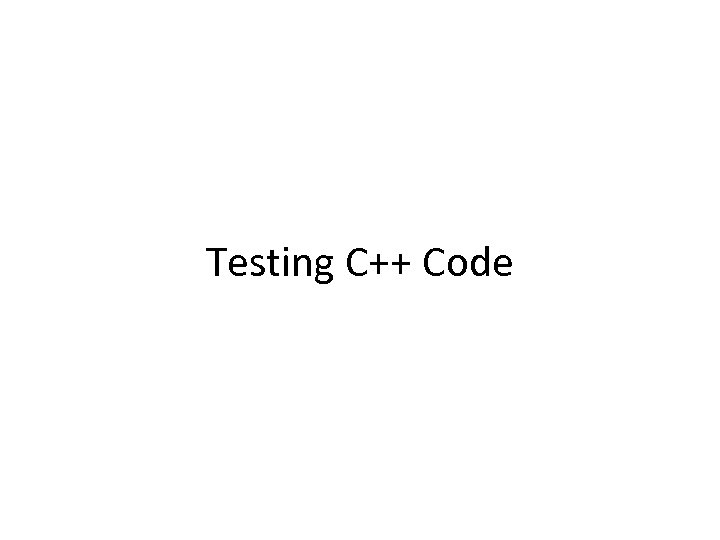 Testing C++ Code