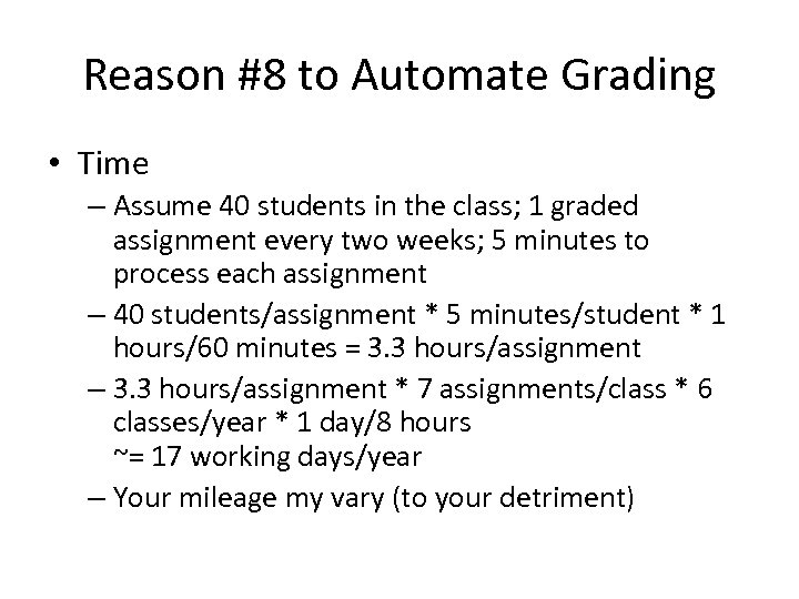 Reason #8 to Automate Grading • Time – Assume 40 students in the class;