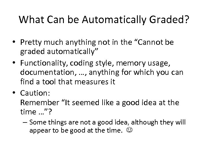 "What Can be Automatically Graded? • Pretty much anything not in the ""Cannot be"