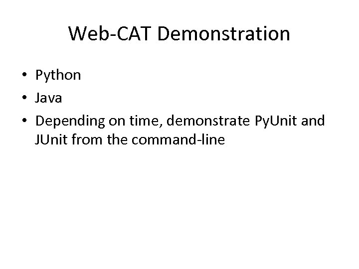 Web-CAT Demonstration • Python • Java • Depending on time, demonstrate Py. Unit and