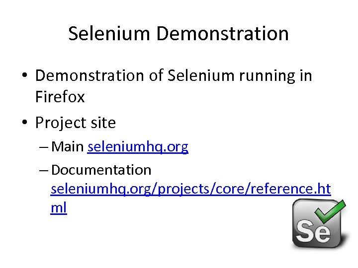 Selenium Demonstration • Demonstration of Selenium running in Firefox • Project site – Main