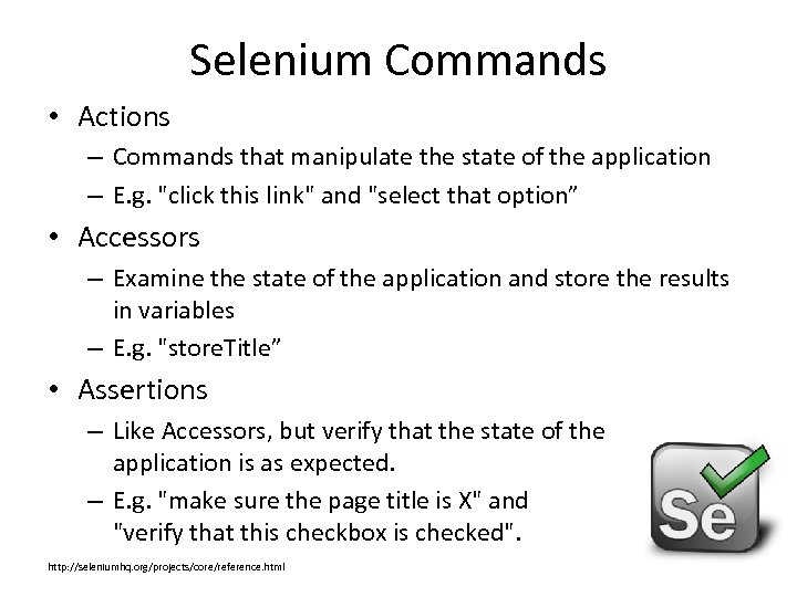 Selenium Commands • Actions – Commands that manipulate the state of the application –