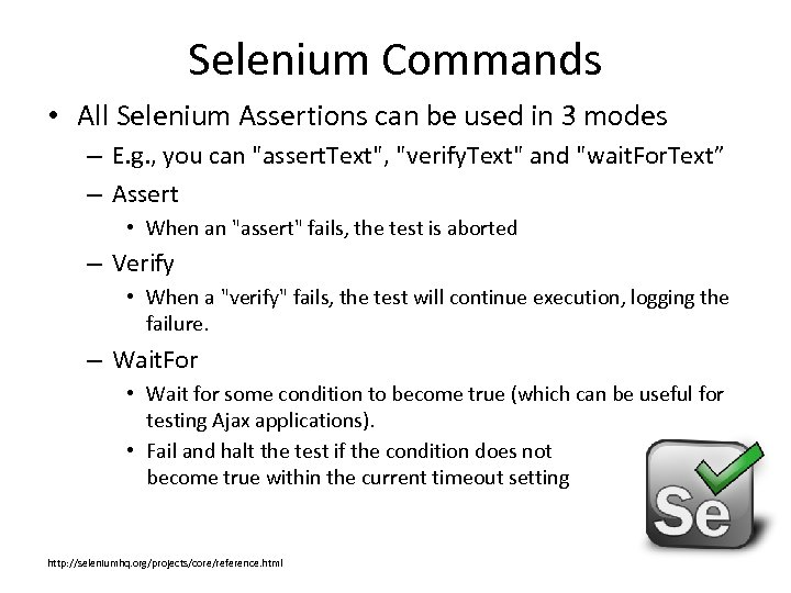 Selenium Commands • All Selenium Assertions can be used in 3 modes – E.