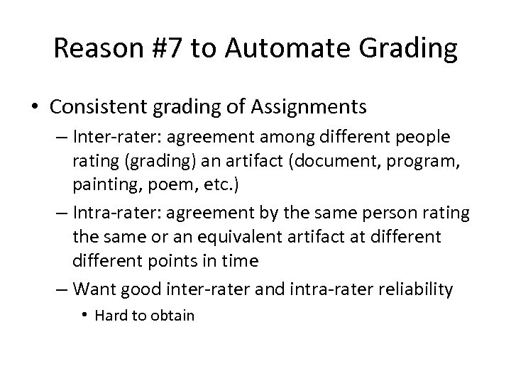Reason #7 to Automate Grading • Consistent grading of Assignments – Inter-rater: agreement among