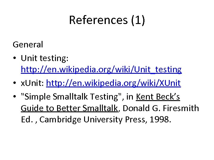 References (1) General • Unit testing: http: //en. wikipedia. org/wiki/Unit_testing • x. Unit: http: