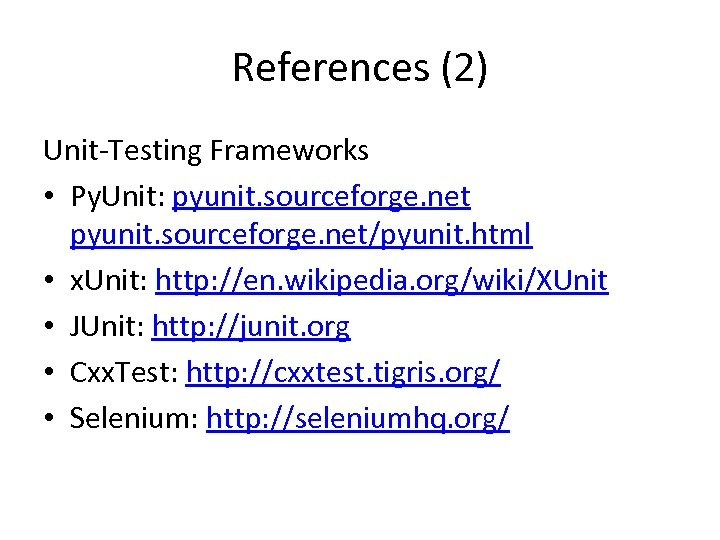 References (2) Unit-Testing Frameworks • Py. Unit: pyunit. sourceforge. net/pyunit. html • x. Unit: