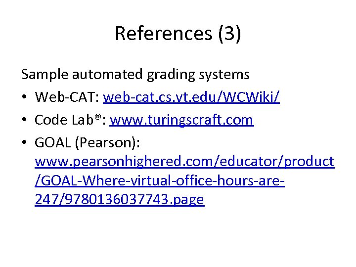 References (3) Sample automated grading systems • Web-CAT: web-cat. cs. vt. edu/WCWiki/ • Code