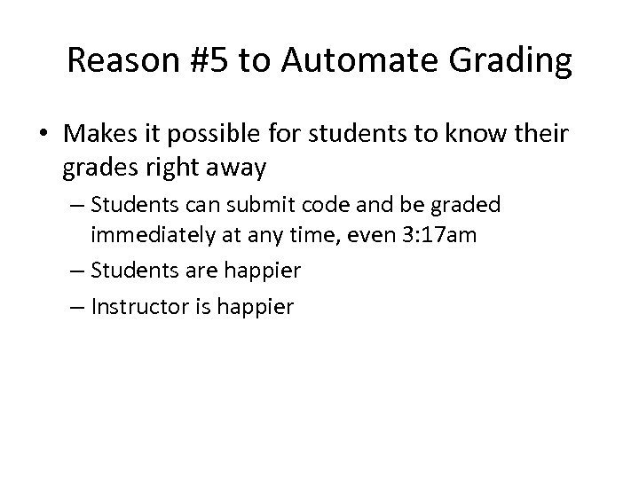 Reason #5 to Automate Grading • Makes it possible for students to know their
