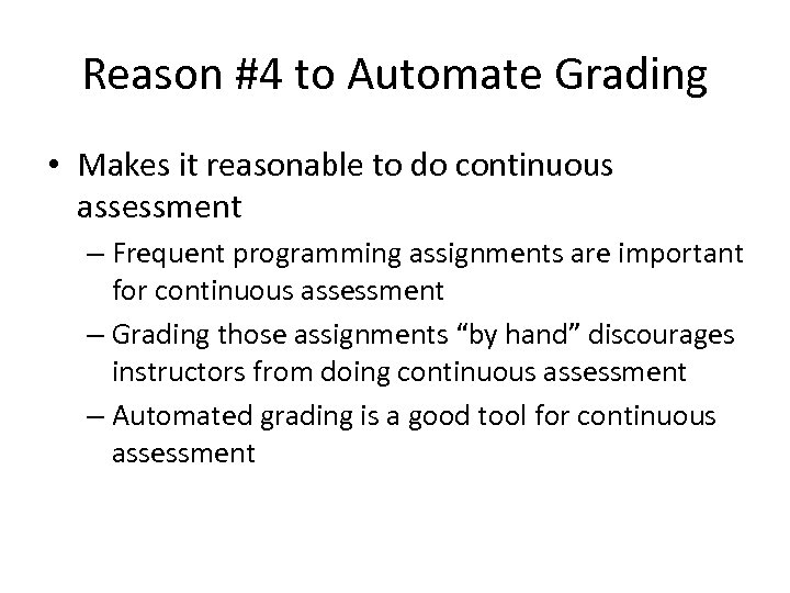 Reason #4 to Automate Grading • Makes it reasonable to do continuous assessment –