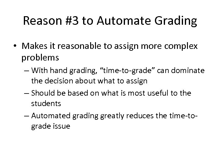 Reason #3 to Automate Grading • Makes it reasonable to assign more complex problems
