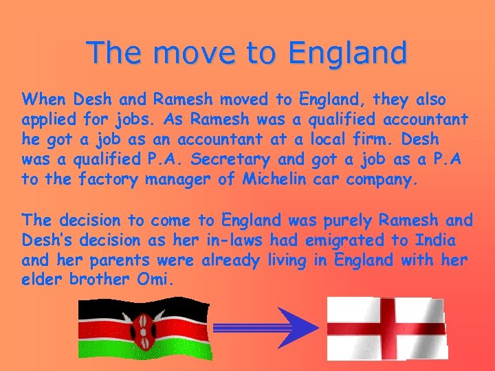 The move to England When Desh and Ramesh moved to England, they also applied