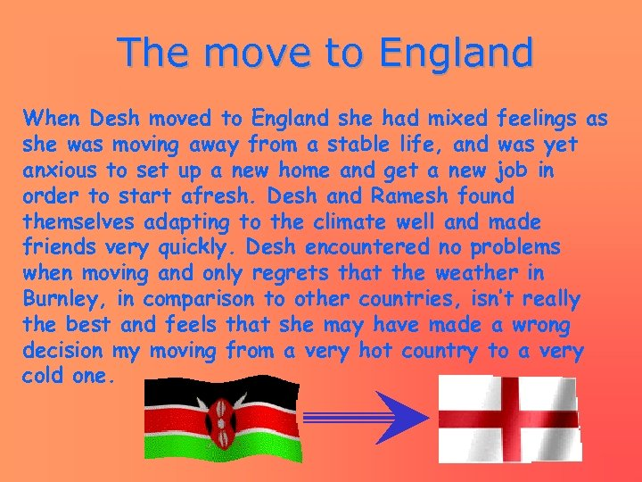 The move to England When Desh moved to England she had mixed feelings as