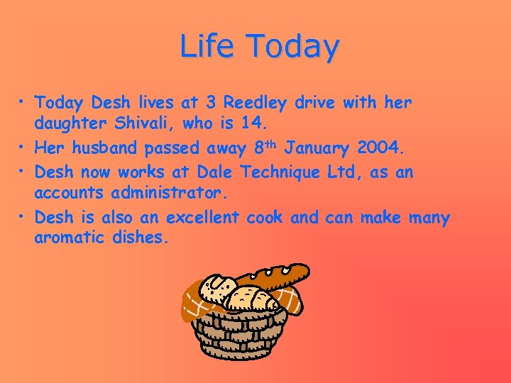 Life Today • Today Desh lives at 3 Reedley drive with her daughter Shivali,