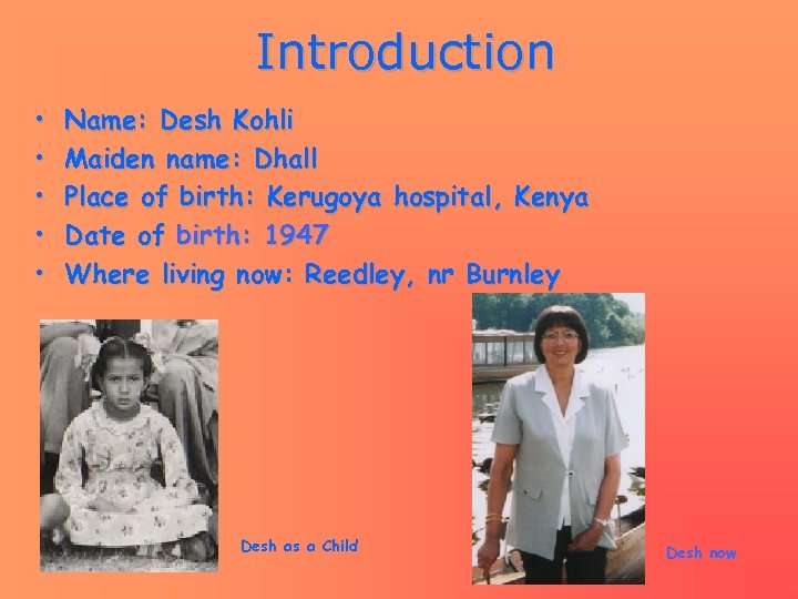 Introduction • • • Name: Desh Kohli Maiden name: Dhall Place of birth: Kerugoya