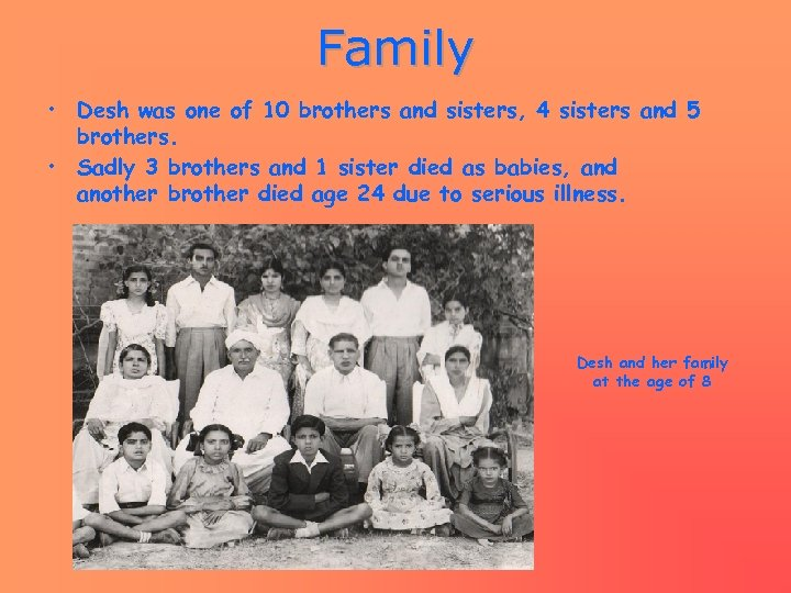 Family • Desh was one of 10 brothers and sisters, 4 sisters and 5