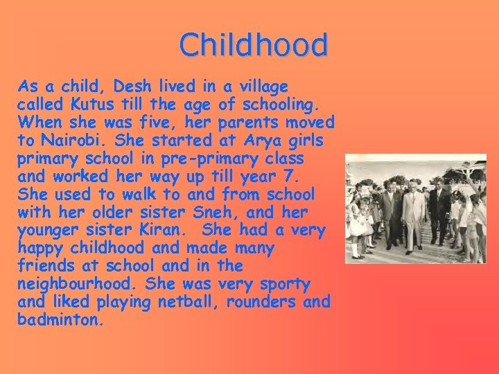 Childhood As a child, Desh lived in a village called Kutus till the age