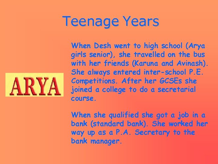 Teenage Years When Desh went to high school (Arya girls senior), she travelled on