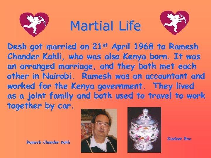 Martial Life Desh got married on 21 st April 1968 to Ramesh Chander Kohli,