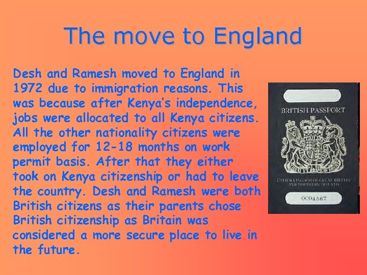 The move to England Desh and Ramesh moved to England in 1972 due to