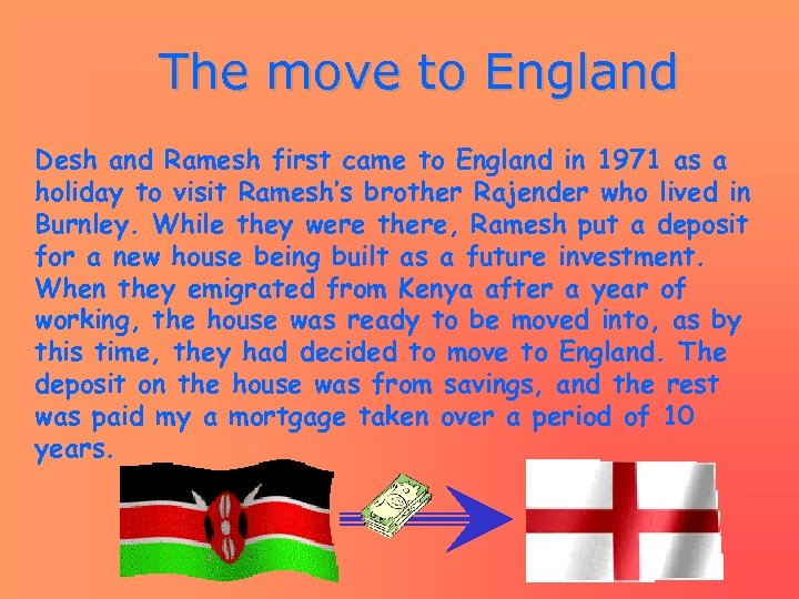 The move to England Desh and Ramesh first came to England in 1971 as