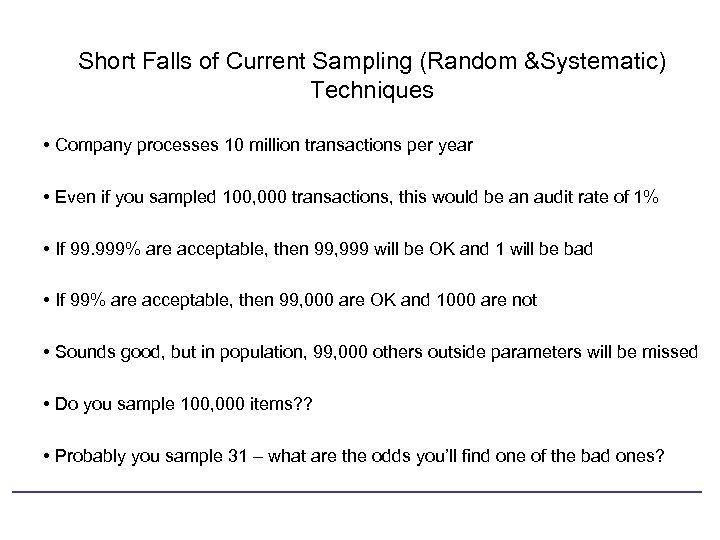Short Falls of Current Sampling (Random &Systematic) Techniques • Company processes 10 million transactions
