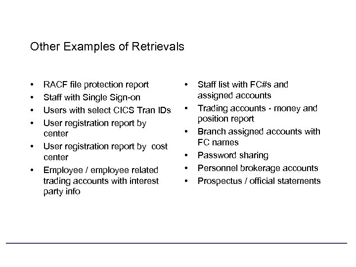 Other Examples of Retrievals • • • RACF file protection report Staff with Single