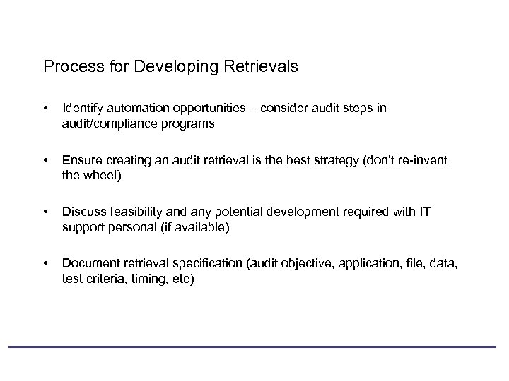 Process for Developing Retrievals • Identify automation opportunities – consider audit steps in audit/compliance