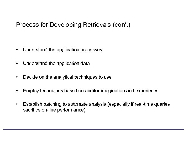 Process for Developing Retrievals (con't) • Understand the application processes • Understand the application