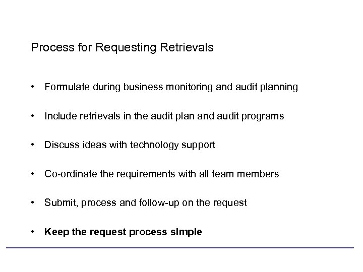 Process for Requesting Retrievals • Formulate during business monitoring and audit planning • Include