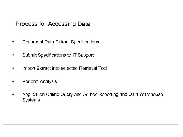 Process for Accessing Data • Document Data Extract Specifications • Submit Specifications to IT