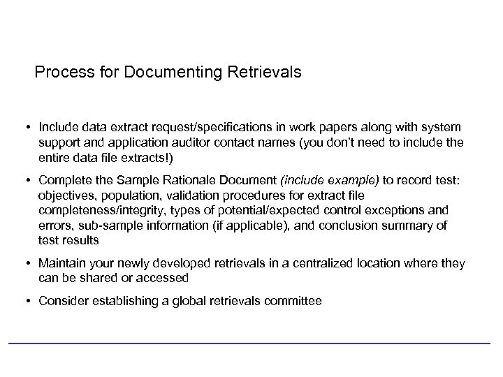 Process for Documenting Retrievals • Include data extract request/specifications in work papers along with