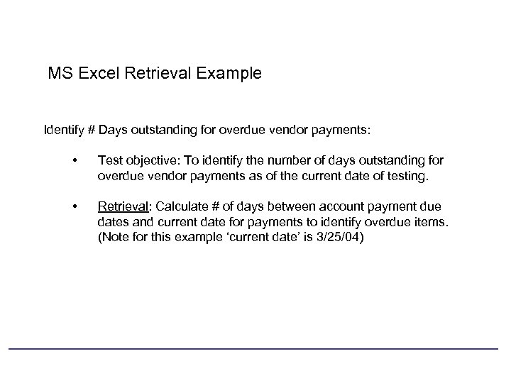 MS Excel Retrieval Example Identify # Days outstanding for overdue vendor payments: • Test