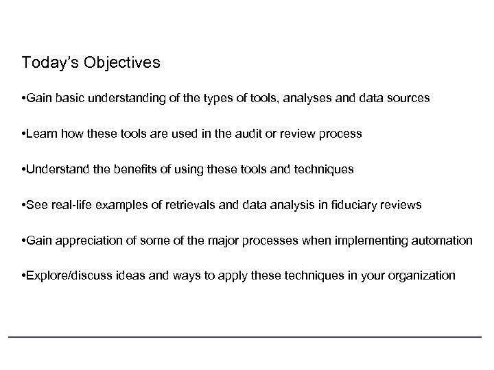 Today's Objectives • Gain basic understanding of the types of tools, analyses and data