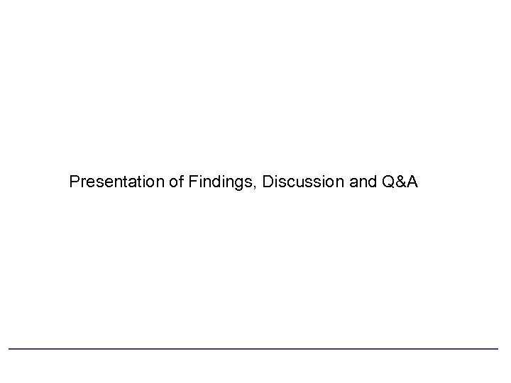 Presentation of Findings, Discussion and Q&A