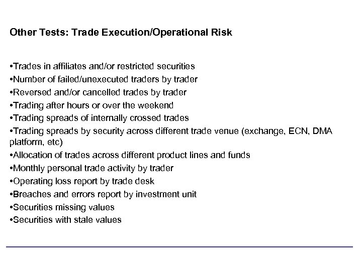 Other Tests: Trade Execution/Operational Risk • Trades in affiliates and/or restricted securities • Number