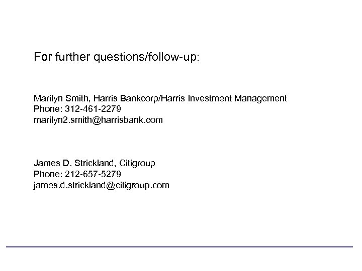 For further questions/follow-up: Marilyn Smith, Harris Bankcorp/Harris Investment Management Phone: 312 -461 -2279 marilyn