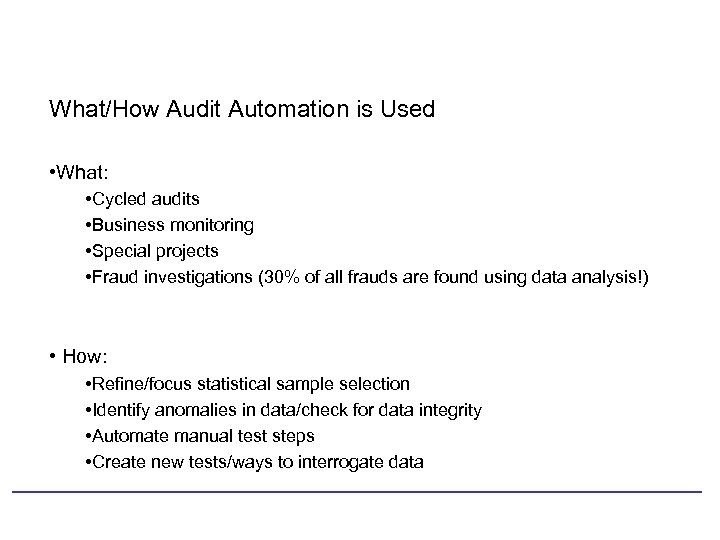 What/How Audit Automation is Used • What: • Cycled audits • Business monitoring •